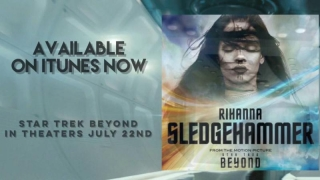 "Rihanna a lansat ""Sledgehammer"", inclus pe coloana sonoră a ""Star Trek Beyond"""