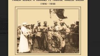 Familia Regală pe frontul Marelui Război - coproducţie MINAC şi Muzeul Cotroceni